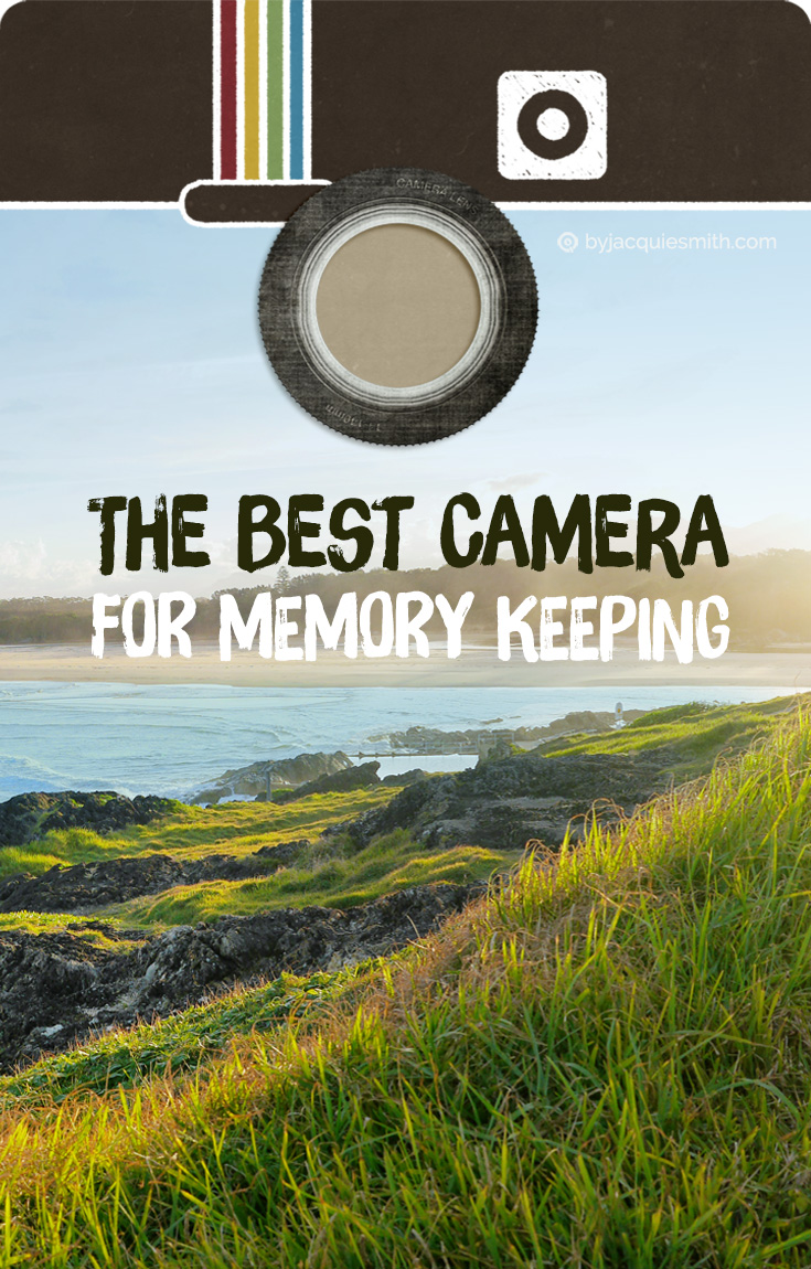 The Best Camera for Memory Keeping at www.byjacquiesmith.com