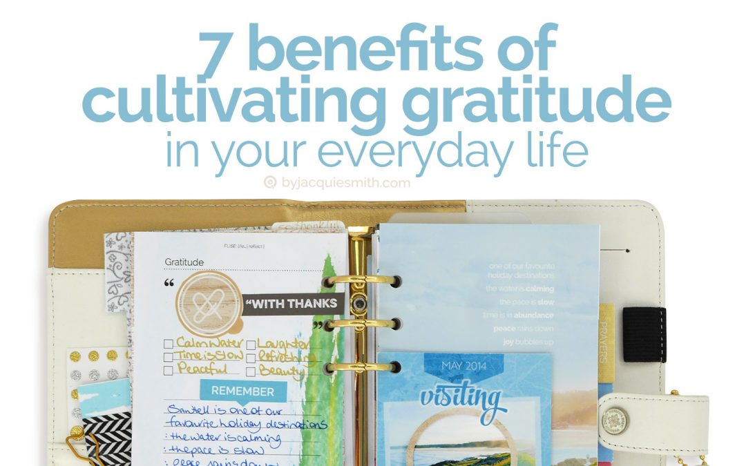 7 Benefits of Cultivating Gratitude in Your Everyday Life