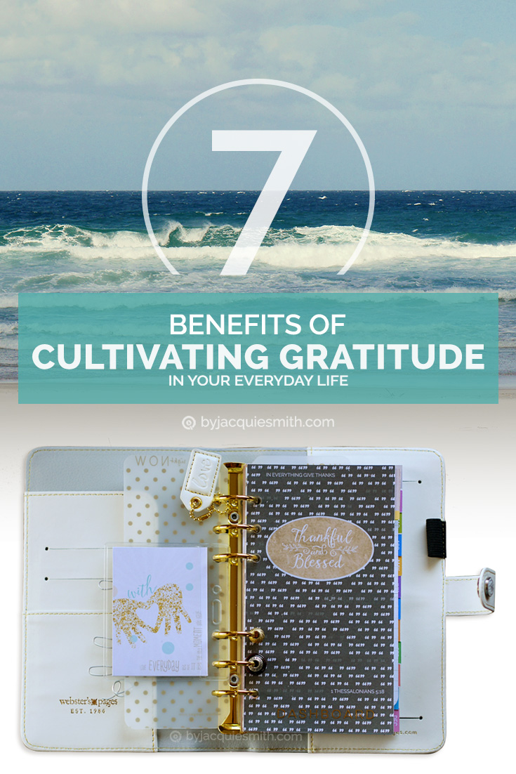 7 Benefits of Cultivating Gratitude in Your Everyday Life at www.byjacquiesmith.com