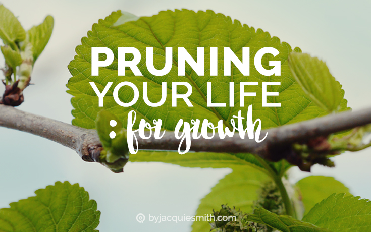 Pruning Your Life for Growth
