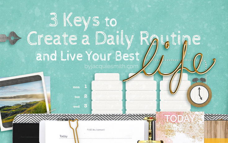 3 Keys to Create a Daily Routine and Live Your Best Life