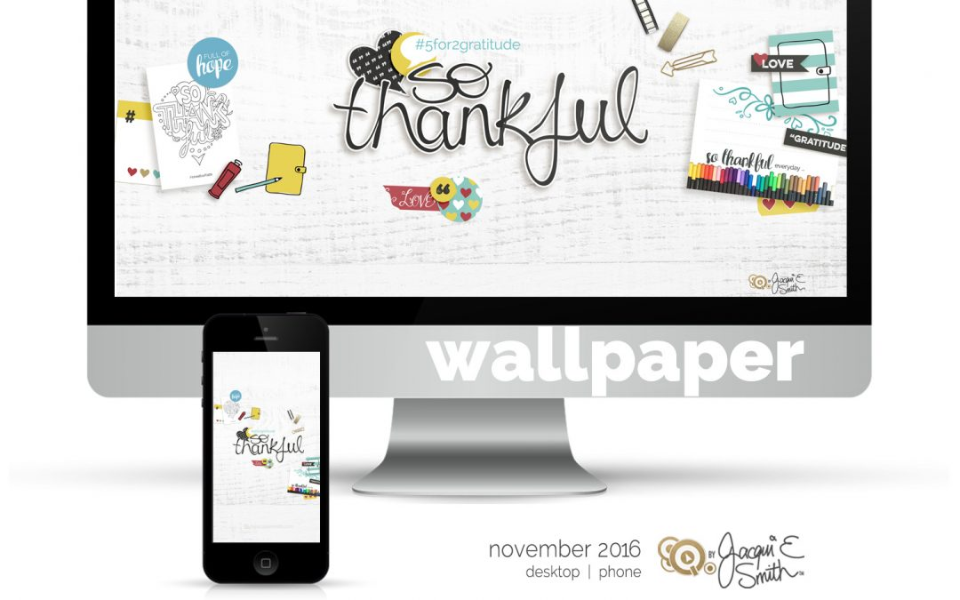 So Thankful – Gratitude Challenge : Free Wallpaper