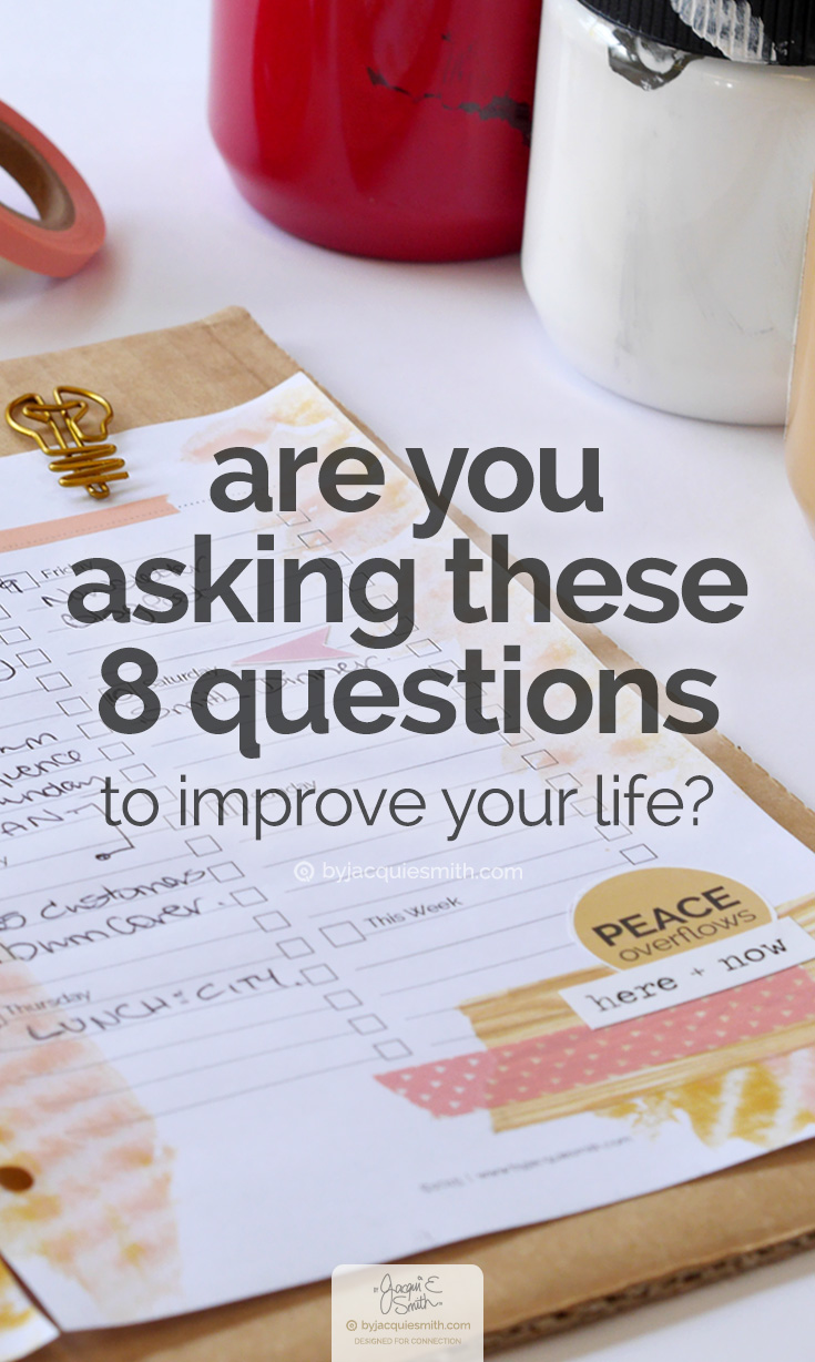 Are you asking these 8 questions to improve your life? at byjacquiesmith.com