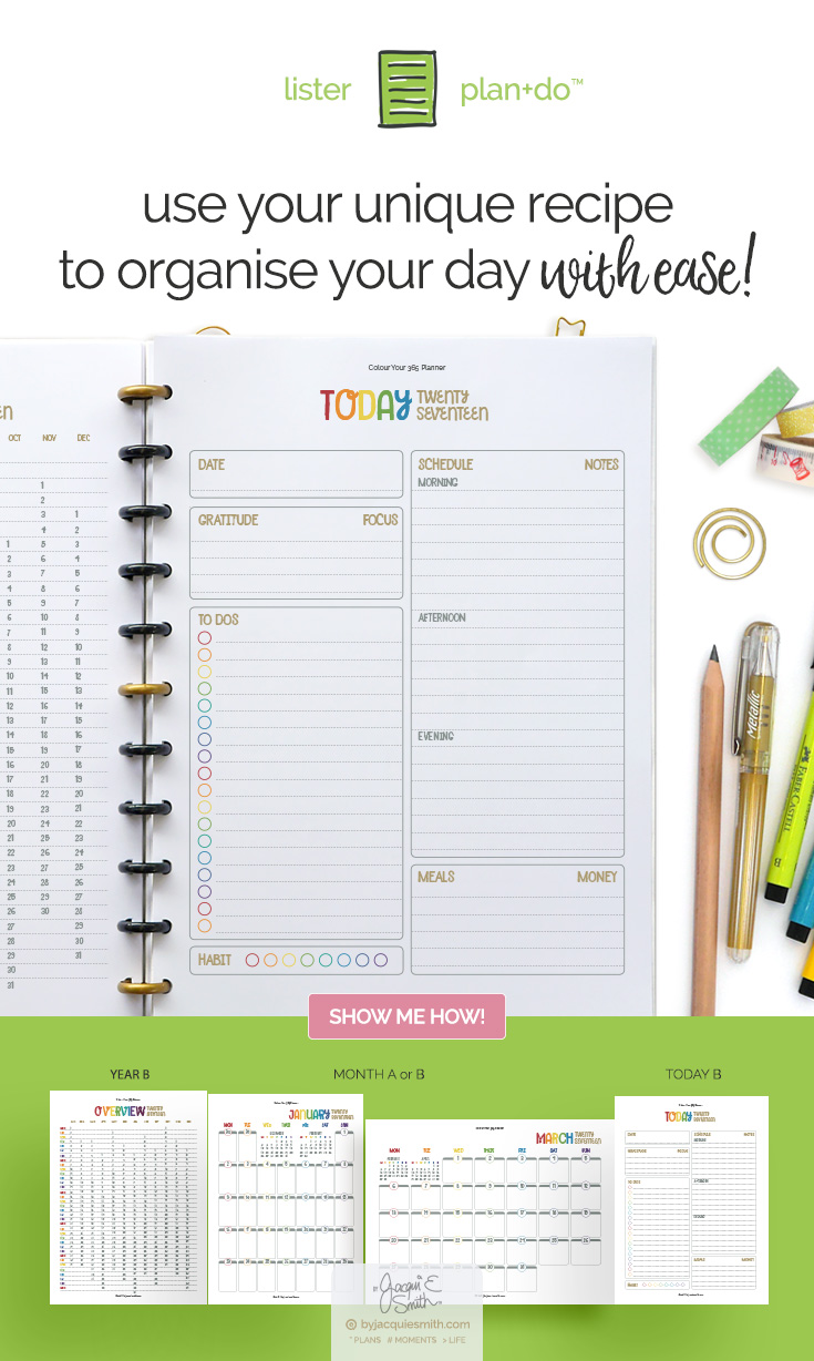 Use your unique Lister plan+do™ style to organise your day with ease at byjacquiesmith.com > Try free planner printables today!
