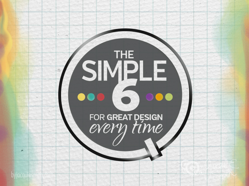 The Simple Six for Great Design Every Time by Jacqui E Smith